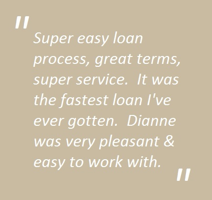 Quote: Super easy loan process, great terms, super service. It was the fastest loan I've ever gotten. Dianne was very pleasant & easy to work with.